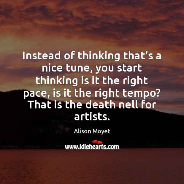 Image, Instead of thinking that's a nice tune, you start thinking is it
