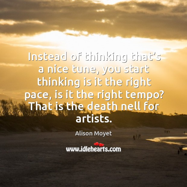 Instead of thinking that's a nice tune, you start thinking is it the right pace, is it the right tempo? Image