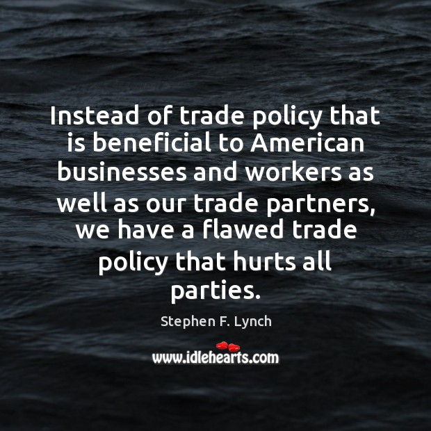 Image, Instead of trade policy that is beneficial to American businesses and workers