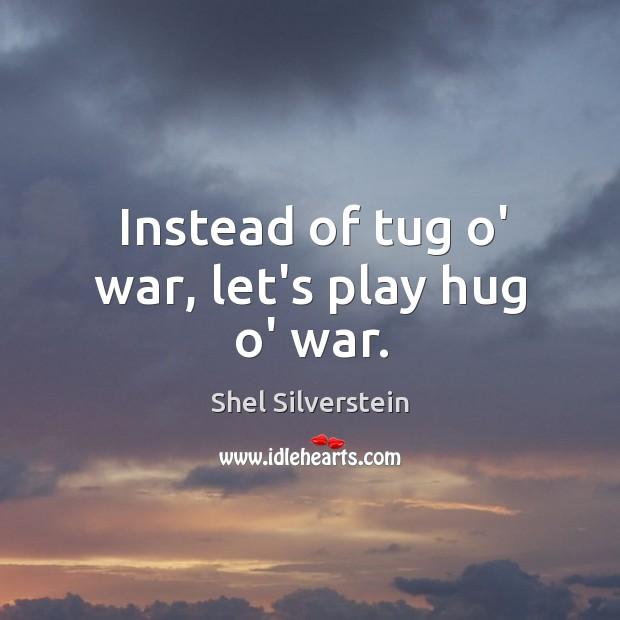 Image, Instead of tug o' war, let's play hug o' war.