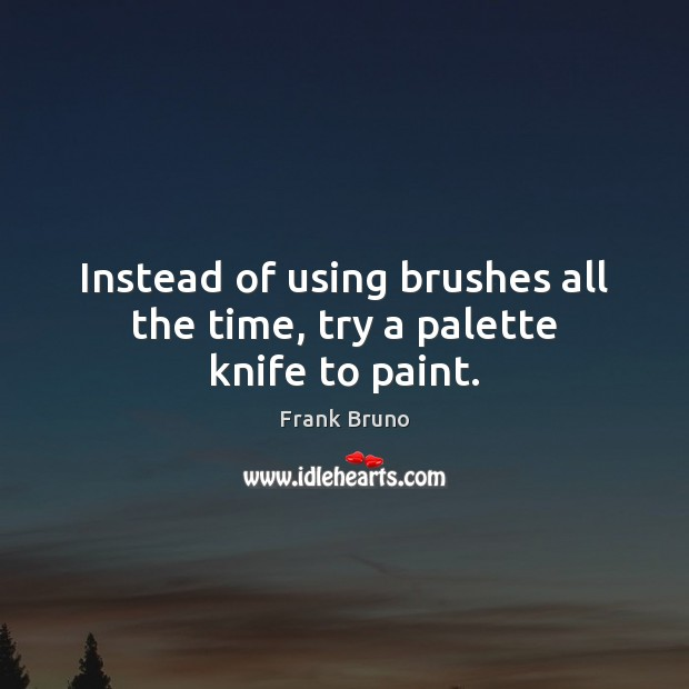 Image, Instead of using brushes all the time, try a palette knife to paint.