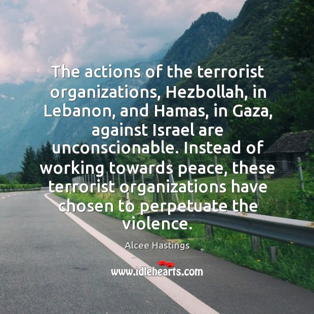 Image, Instead of working towards peace, these terrorist organizations have chosen to perpetuate the violence.
