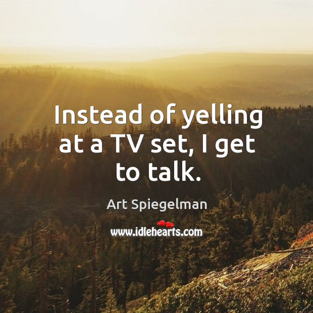 Instead of yelling at a TV set, I get to talk. Image