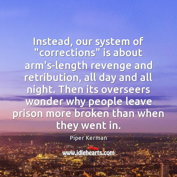 """Instead, our system of """"corrections"""" is about arm's-length revenge and retribution, all Image"""