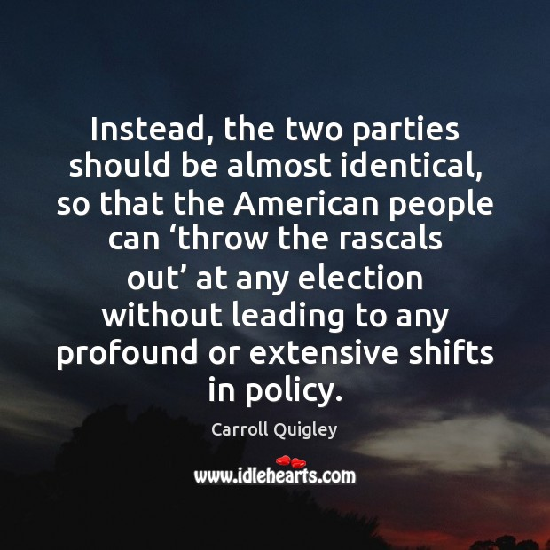 Instead, the two parties should be almost identical, so that the American Image