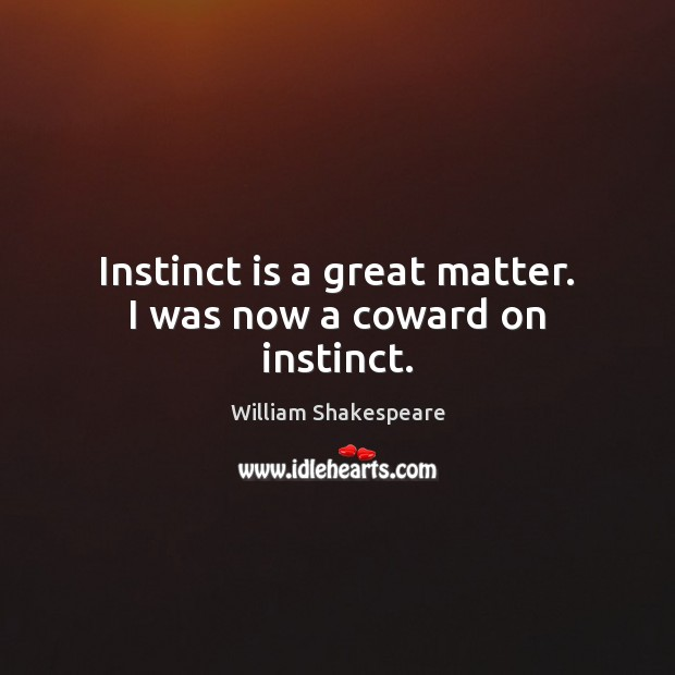 Instinct is a great matter. I was now a coward on instinct. Image
