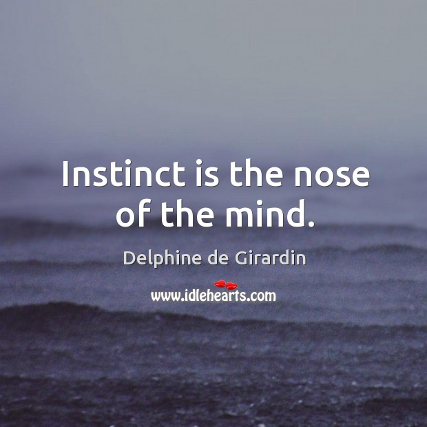 Instinct is the nose of the mind. Image