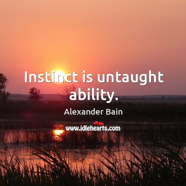 Image, Instinct is untaught ability.