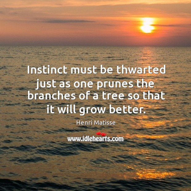 Instinct must be thwarted just as one prunes the branches of a Image