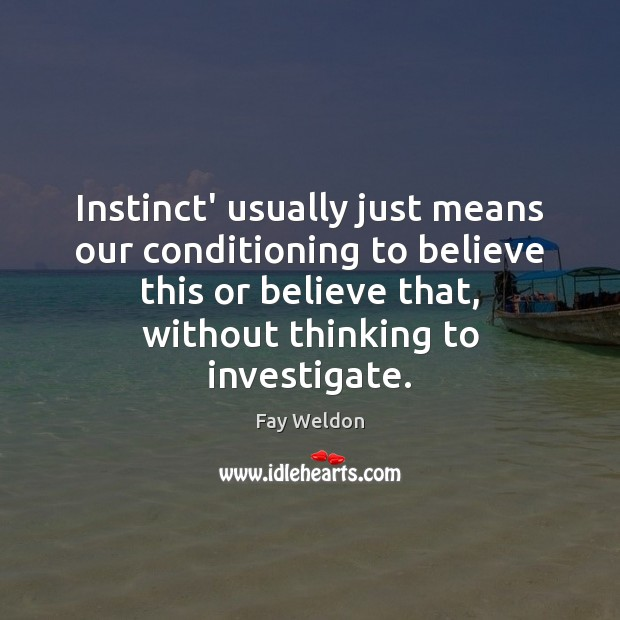 Instinct' usually just means our conditioning to believe this or believe that, Image