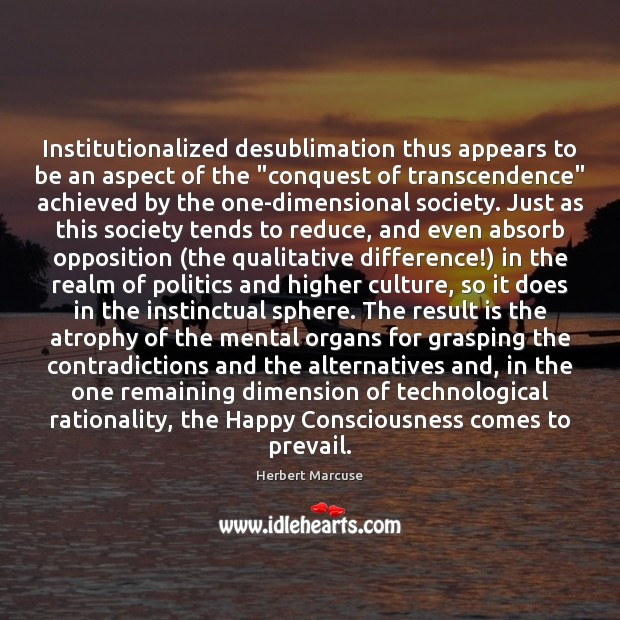 "Institutionalized desublimation thus appears to be an aspect of the ""conquest of Herbert Marcuse Picture Quote"