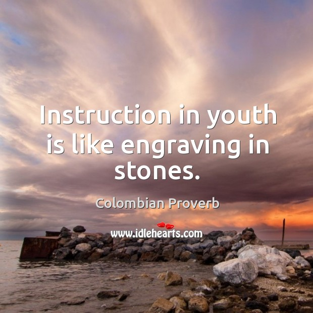 Image, Instruction in youth is like engraving in stones.