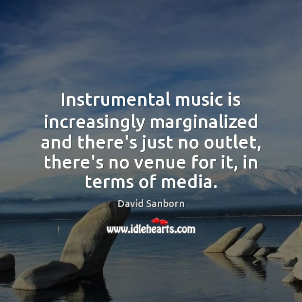 Instrumental music is increasingly marginalized and there's just no outlet, there's no Image
