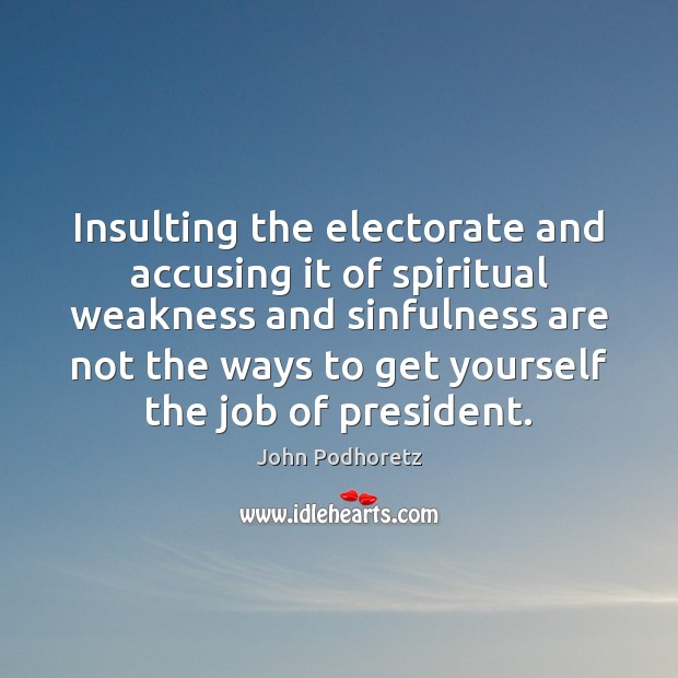 Insulting the electorate and accusing it of spiritual weakness and sinfulness are Image