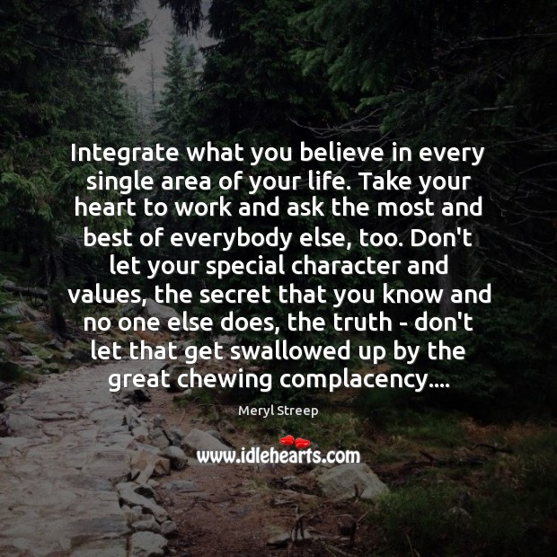 Integrate what you believe in every single area of your life. Take Secret Quotes Image