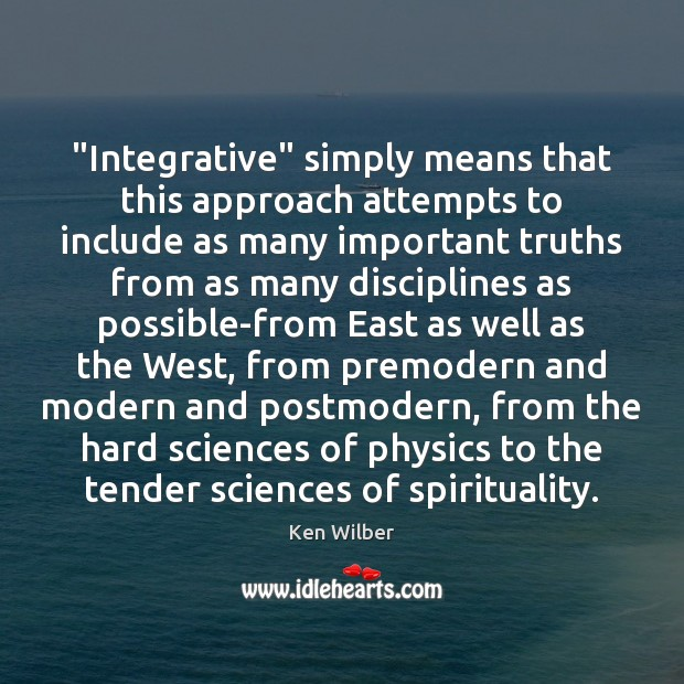 """""""Integrative"""" simply means that this approach attempts to include as many important Image"""