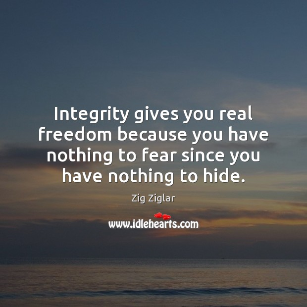 Integrity gives you real freedom because you have nothing to fear since Zig Ziglar Picture Quote