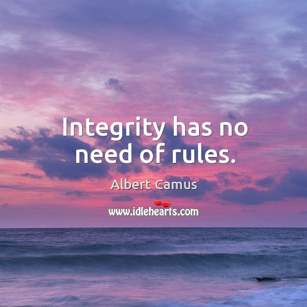 Image, Integrity has no need of rules.