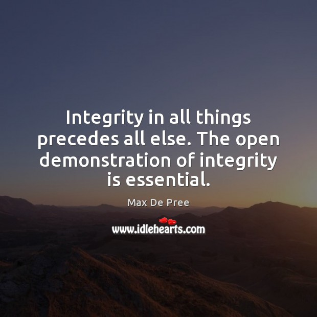 Integrity Quotes image saying: Integrity in all things precedes all else. The open demonstration of integrity
