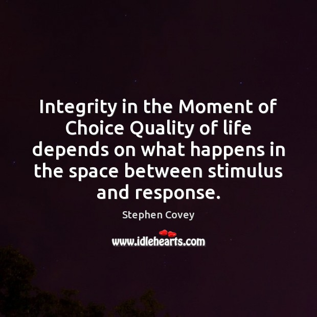 Integrity in the Moment of Choice Quality of life depends on what Image