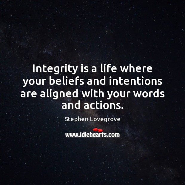 Integrity is a life where your beliefs and intentions are aligned with Integrity Quotes Image