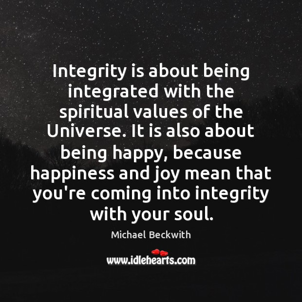 Integrity is about being integrated with the spiritual values of the Universe. Integrity Quotes Image