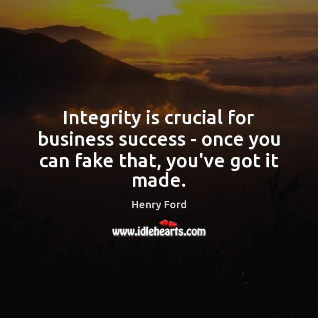 Integrity is crucial for business success – once you can fake that, you've got it made. Integrity Quotes Image