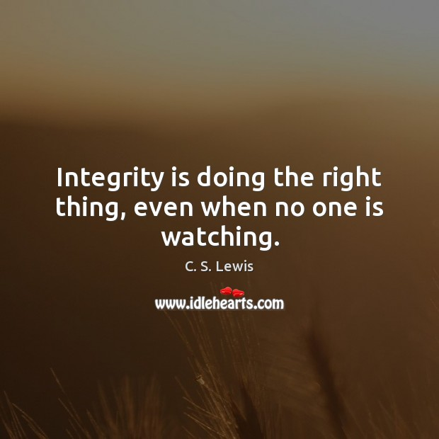 Integrity is doing the right thing, even when no one is watching. Integrity Quotes Image
