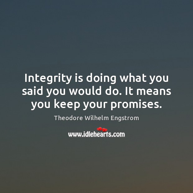Integrity is doing what you said you would do. It means you keep your promises. Integrity Quotes Image