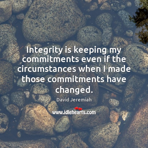 Integrity is keeping my commitments even if the circumstances when I made Integrity Quotes Image