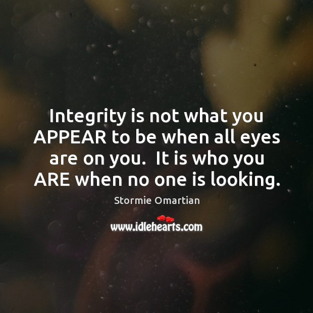 Integrity is not what you APPEAR to be when all eyes are Stormie Omartian Picture Quote