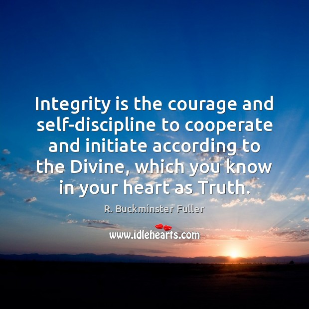 Integrity is the courage and self-discipline to cooperate and initiate according to Integrity Quotes Image