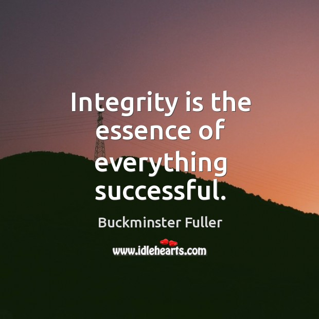 Integrity is the essence of everything successful. Buckminster Fuller Picture Quote