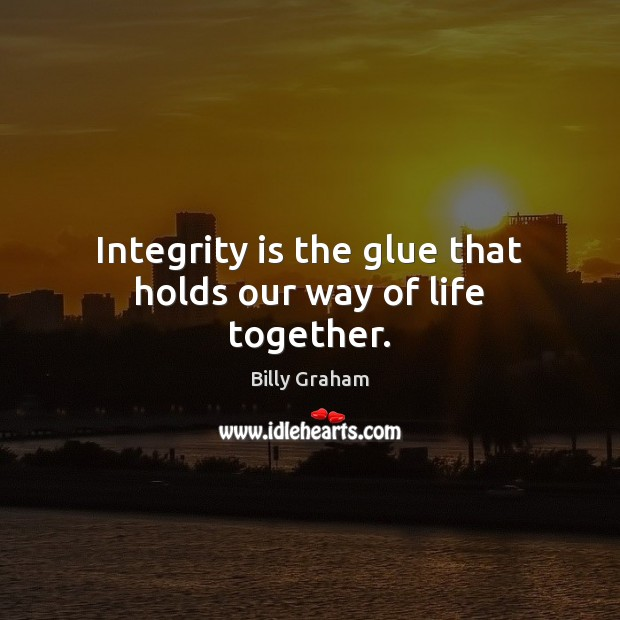 Integrity is the glue that holds our way of life together. Integrity Quotes Image