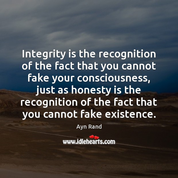 Integrity is the recognition of the fact that you cannot fake your Integrity Quotes Image