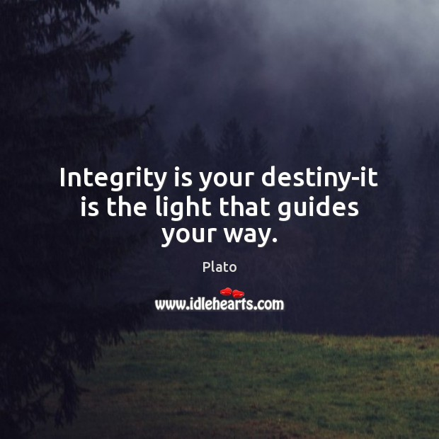 Integrity is your destiny-it is the light that guides your way. Integrity Quotes Image