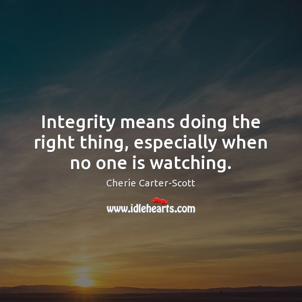 Image, Integrity means doing the right thing, especially when no one is watching.