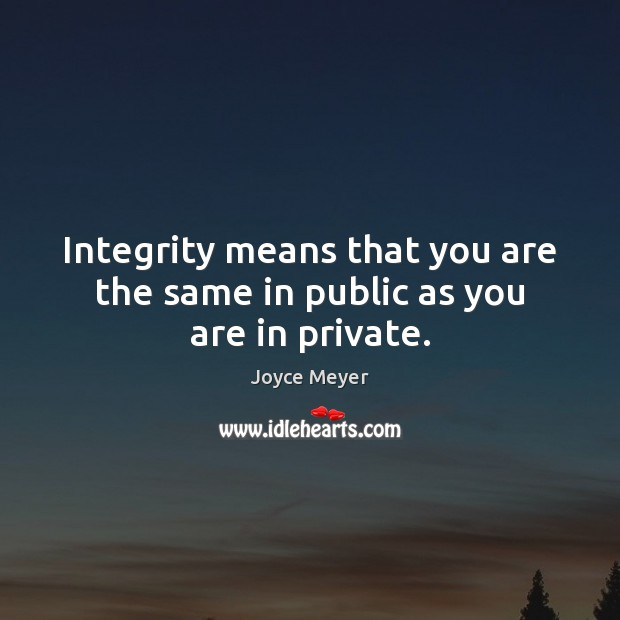 Image, Integrity means that you are the same in public as you are in private.