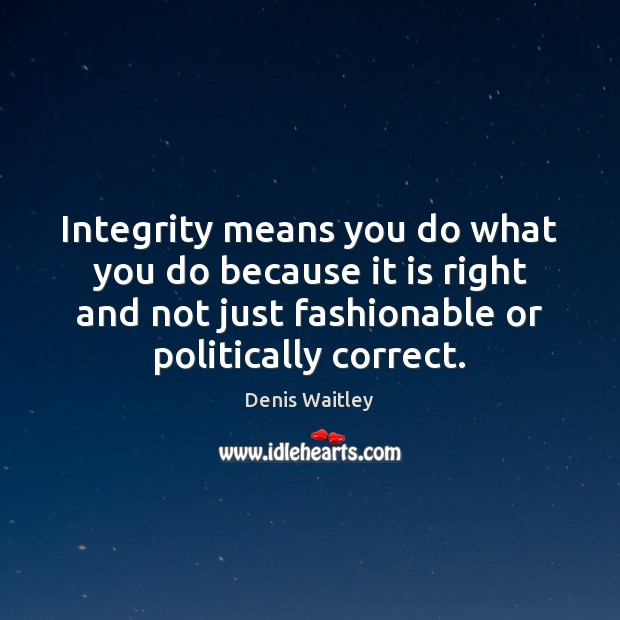 Image, Integrity means you do what you do because it is right and