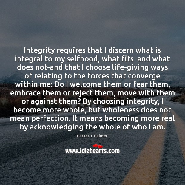 Integrity requires that I discern what is integral to my selfhood, what Image