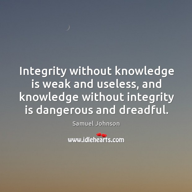Image, Integrity without knowledge is weak and useless, and knowledge without integrity is dangerous and dreadful.
