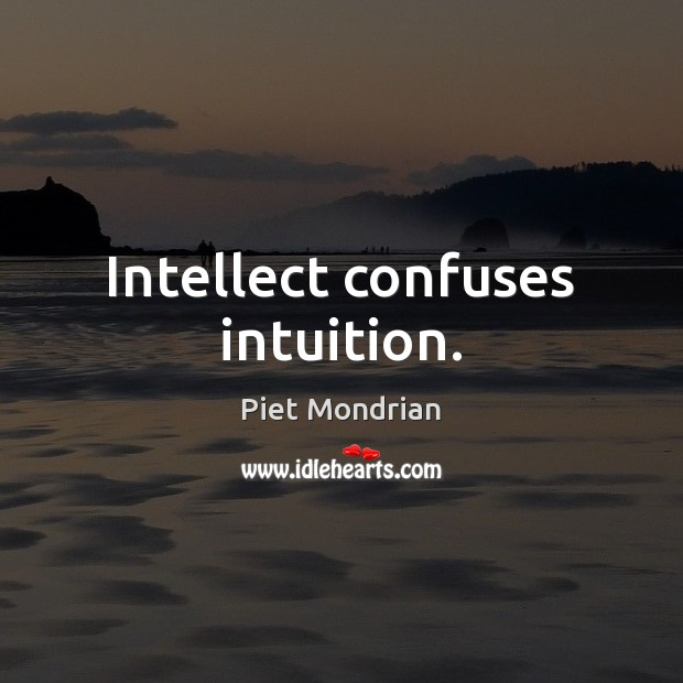Intellect confuses intuition. Image