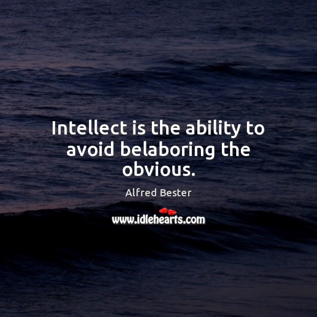 Image, Intellect is the ability to avoid belaboring the obvious.