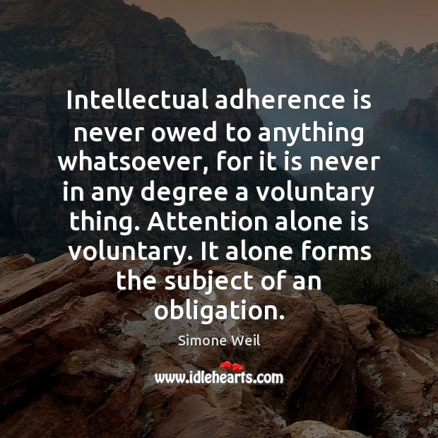 Intellectual adherence is never owed to anything whatsoever, for it is never Simone Weil Picture Quote