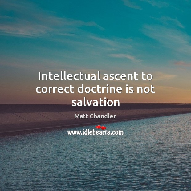 Intellectual ascent to correct doctrine is not salvation Image
