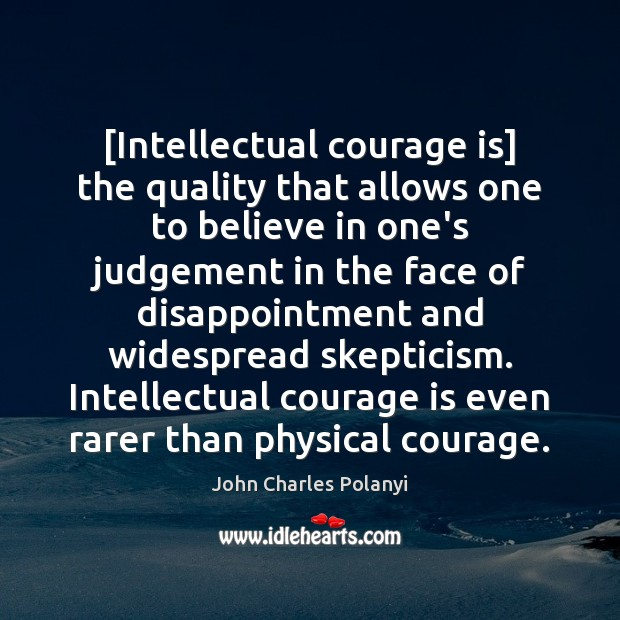 [Intellectual courage is] the quality that allows one to believe in one's John Charles Polanyi Picture Quote