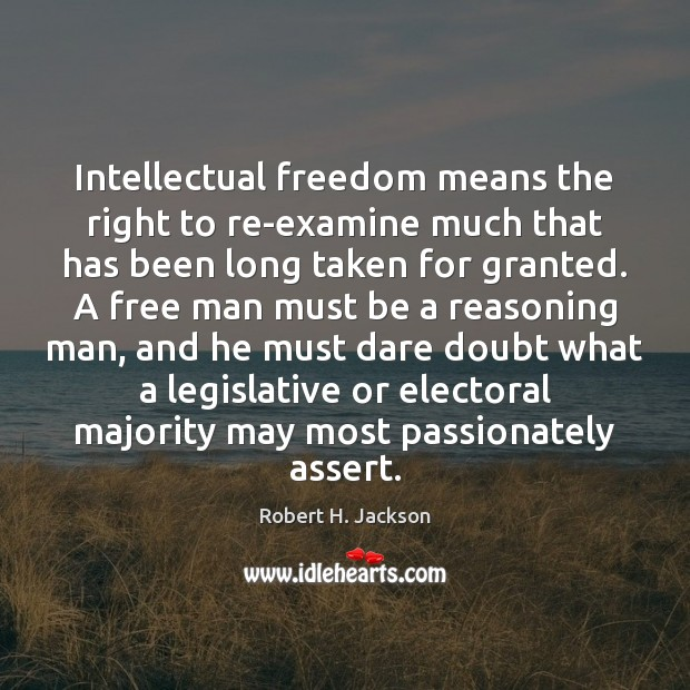 Intellectual freedom means the right to re-examine much that has been long Image
