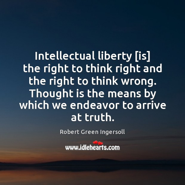 Intellectual liberty [is] the right to think right and the right to Robert Green Ingersoll Picture Quote