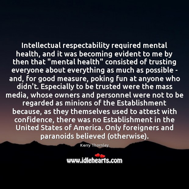 Image, Intellectual respectability required mental health, and it was becoming evident to me