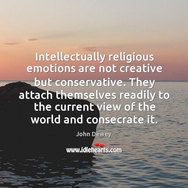 Image, Intellectually religious emotions are not creative but conservative. They attach themselves readily